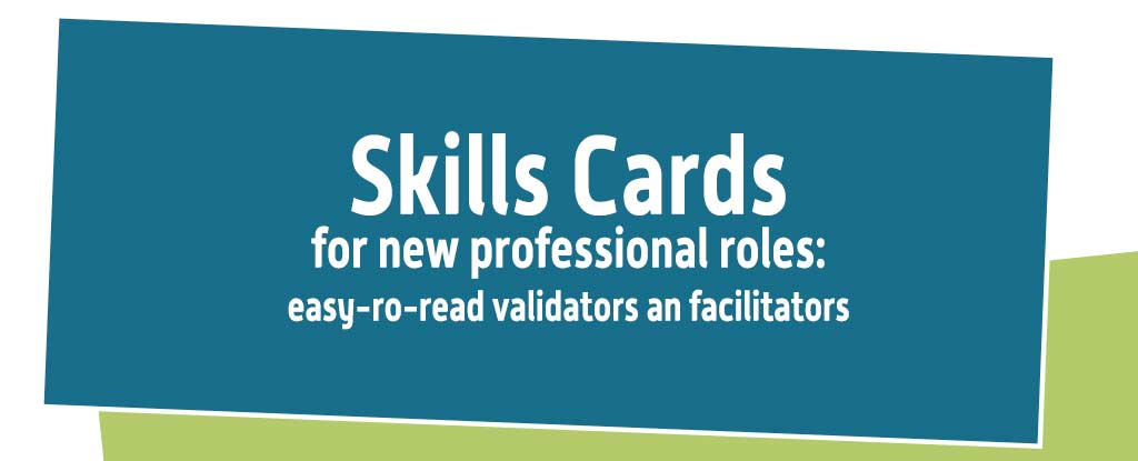 Skills Cards for new professional roles: easy to read validators and facilitators