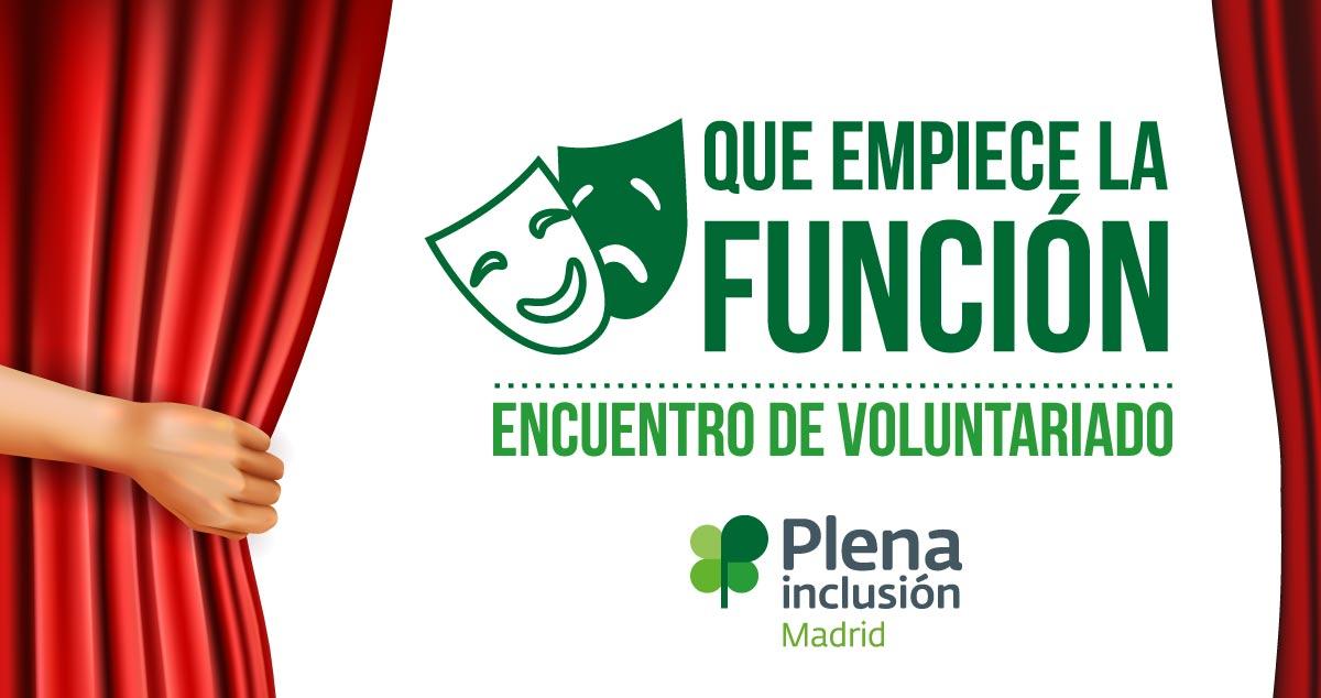 Encuentro autonómico de voluntariado Plena Inclusión Madrid. ¡Que empiece la función!