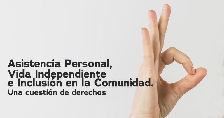 Asistencia personal, vida independiente e inclusión en la Comunidad. Una cuestión de derechos.