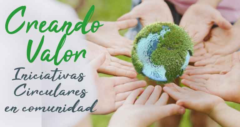 Creando valor (II): Iniciativas circulares e inclusivas en tu comunidad