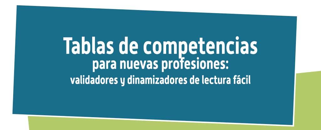 Tablas de competencias para nuevas profesiones, validadores y dinamizadores de lectura fácil